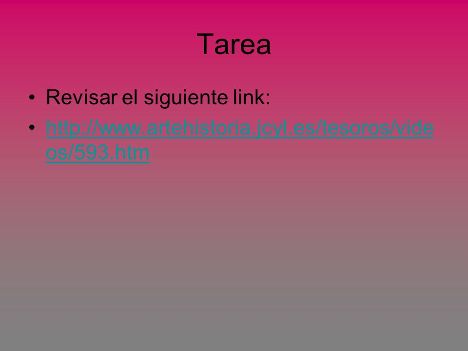 Tarea Revisar el siguiente link: http://www.artehistoria.jcyl.es/tesoros/vide os/593.htmhttp://www.artehistoria.jcyl.es/tesoros/vide os/593.htm