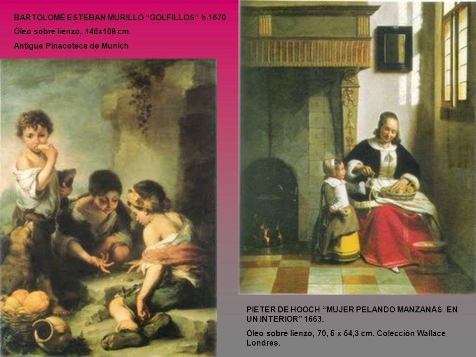 BARTOLOMÉ ESTEBAN MURILLO GOLFILLOS h.1670 Óleo sobre lienzo, 146x108 cm. Antigua Pinacoteca de Munich PIETER DE HOOCH MUJER PELANDO MANZANAS EN UN IN
