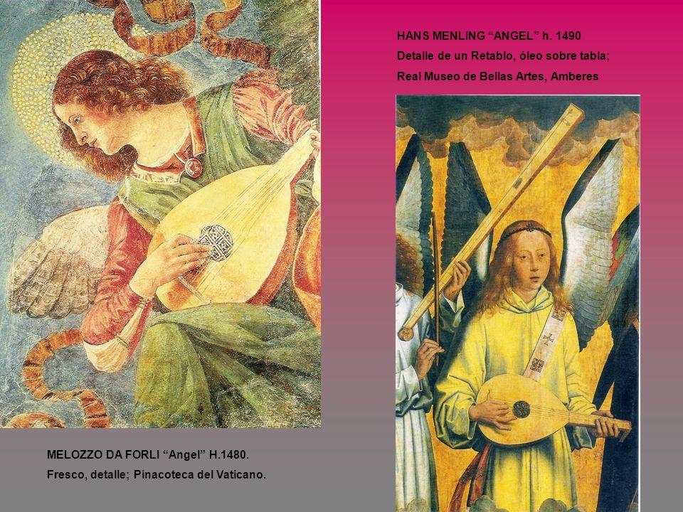 HANS MENLING ANGEL h. 1490 Detalle de un Retablo, óleo sobre tabla; Real Museo de Bellas Artes, Amberes MELOZZO DA FORLI Angel H.1480. Fresco, detalle