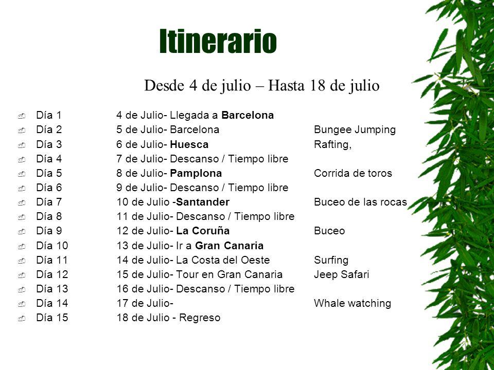 Itinerario Día 14 de Julio- Llegada a Barcelona Día 25 de Julio- Barcelona Bungee Jumping Día 36 de Julio- Huesca Rafting, Día 47 de Julio- Descanso /