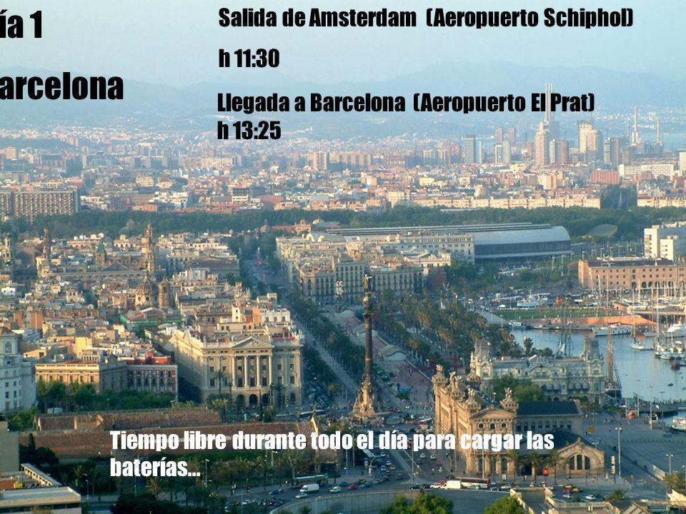 Día 1 Barcelona Llegada a Barcelona (Aeropuerto El Prat) h 13:25 Día 1 Barcelona Salida de Amsterdam (Aeropuerto Schiphol) h 11:30 Tiempo libre durant