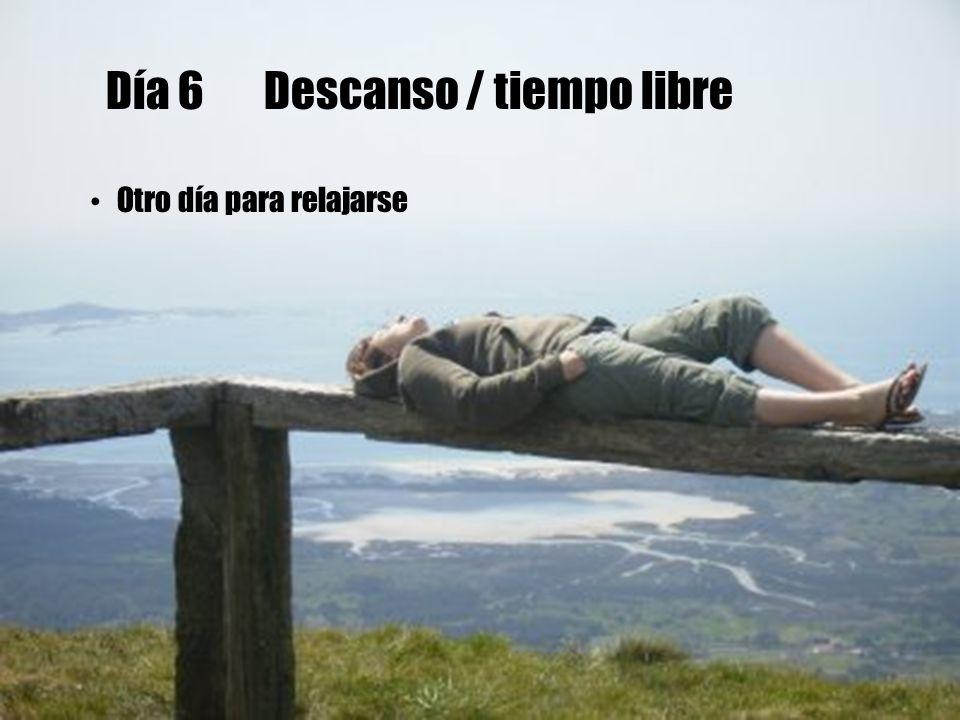Día 6 Descanso / tiempo libre Otro día para relajarse