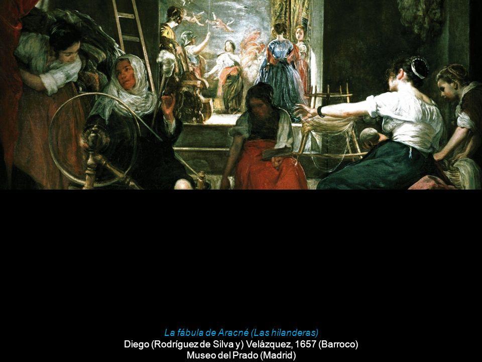 La fábula de Aracné (Las hilanderas) Diego (Rodríguez de Silva y) Velázquez, 1657 (Barroco) Museo del Prado (Madrid)