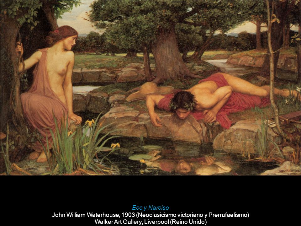 Eco y Narciso John William Waterhouse, 1903 (Neoclasicismo victoriano y Prerrafaelismo) Walker Art Gallery, Liverpool (Reino Unido)