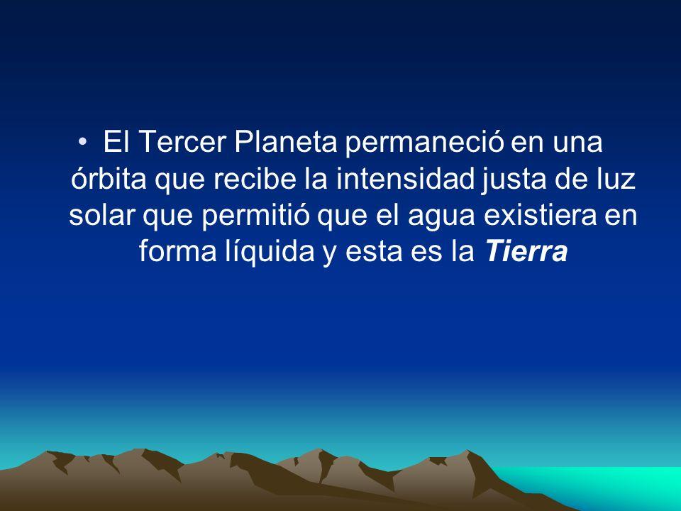 El Tercer Planeta permaneció en una órbita que recibe la intensidad justa de luz solar que permitió que el agua existiera en forma líquida y esta es l