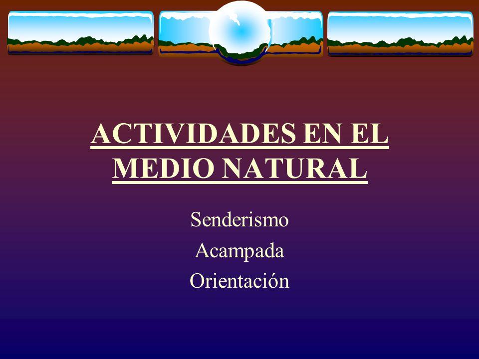 ACTIVIDADES EN EL MEDIO NATURAL Senderismo Acampada Orientación