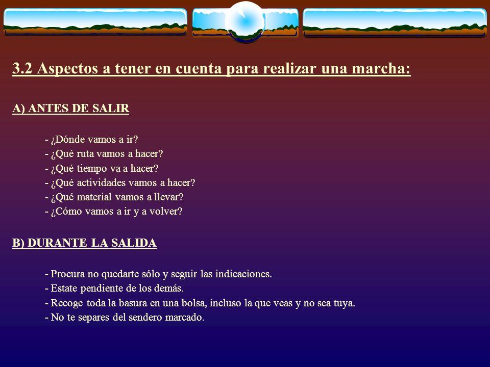 3.2 Aspectos a tener en cuenta para realizar una marcha: A) ANTES DE SALIR - ¿Dónde vamos a ir? - ¿Qué ruta vamos a hacer? - ¿Qué tiempo va a hacer? -