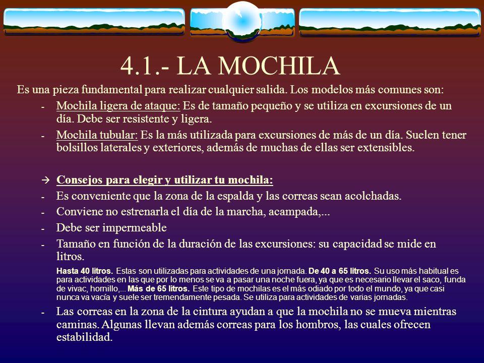 4.1.- LA MOCHILA Es una pieza fundamental para realizar cualquier salida. Los modelos más comunes son: - Mochila ligera de ataque: Es de tamaño pequeñ