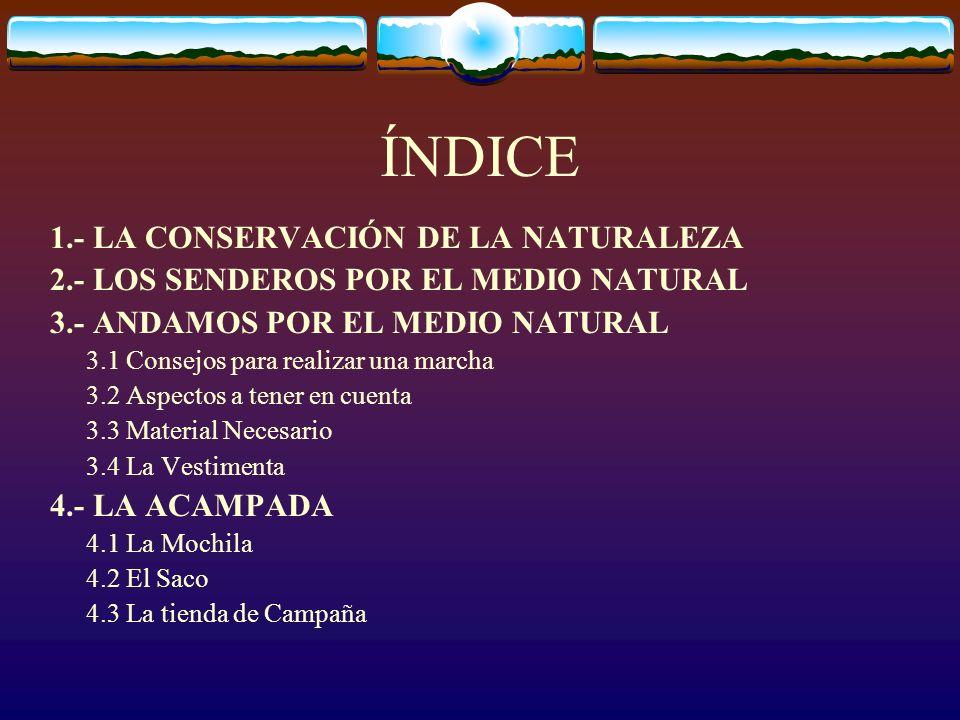 4.3.- LA TIENDA DE CAMPAÑA Va ha ser nuestra casa en el medio natural, por lo que debemos escoger aquella que más se ajuste a nuestras necesidades.