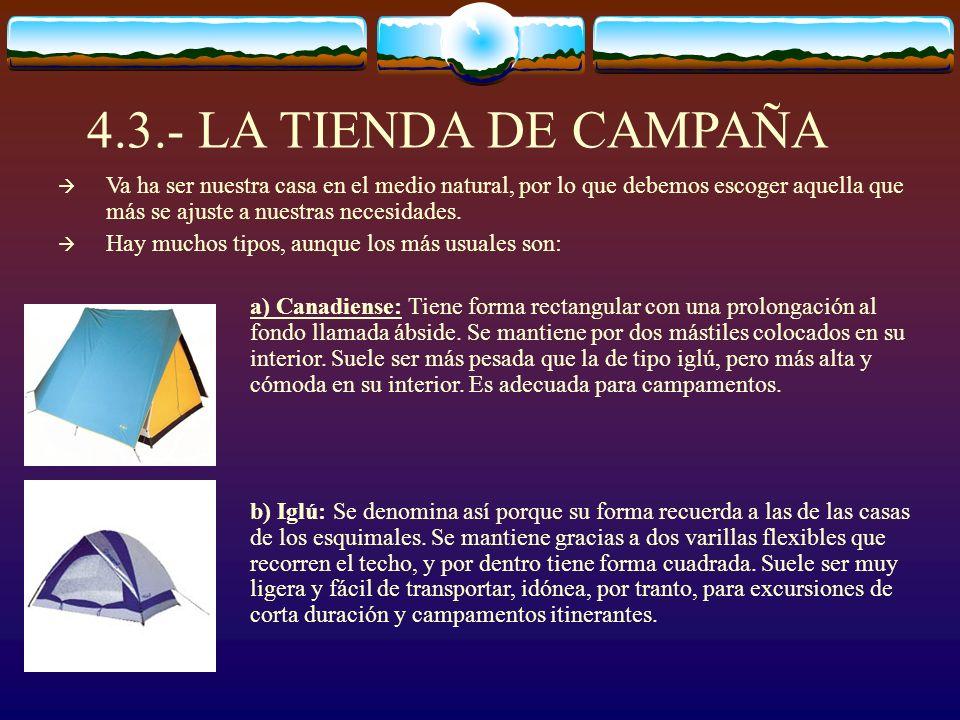 4.3.- LA TIENDA DE CAMPAÑA Va ha ser nuestra casa en el medio natural, por lo que debemos escoger aquella que más se ajuste a nuestras necesidades. Ha