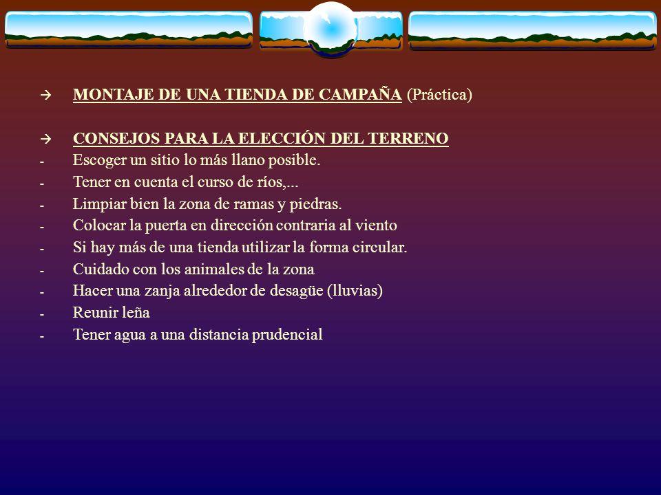 MONTAJE DE UNA TIENDA DE CAMPAÑA (Práctica) CONSEJOS PARA LA ELECCIÓN DEL TERRENO - Escoger un sitio lo más llano posible. - Tener en cuenta el curso