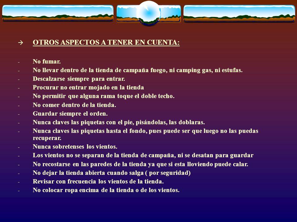 OTROS ASPECTOS A TENER EN CUENTA: - No fumar. - No llevar dentro de la tienda de campaña fuego, ni camping gas, ni estufas. - Descalzarse siempre para