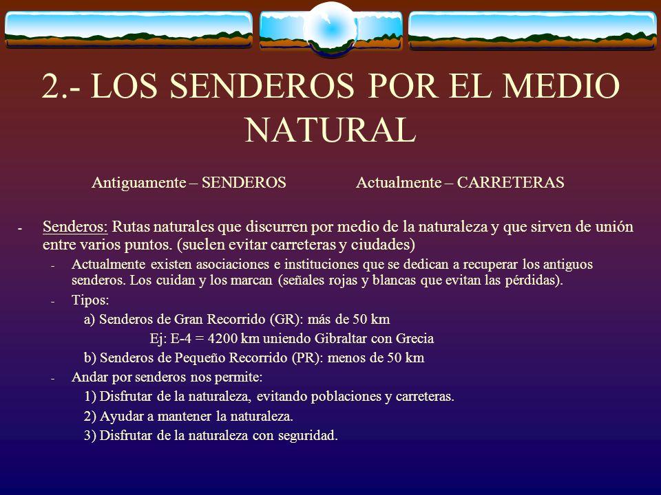 2.- LOS SENDEROS POR EL MEDIO NATURAL Antiguamente – SENDEROSActualmente – CARRETERAS - Senderos: Rutas naturales que discurren por medio de la natura