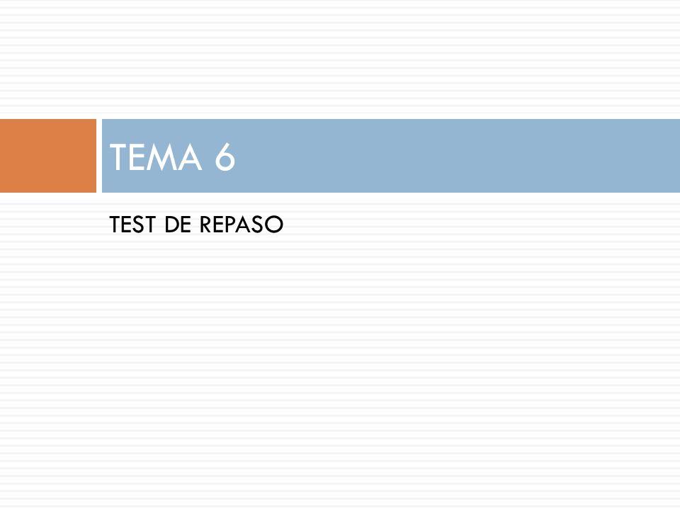 TEST DE REPASO TEMA 6