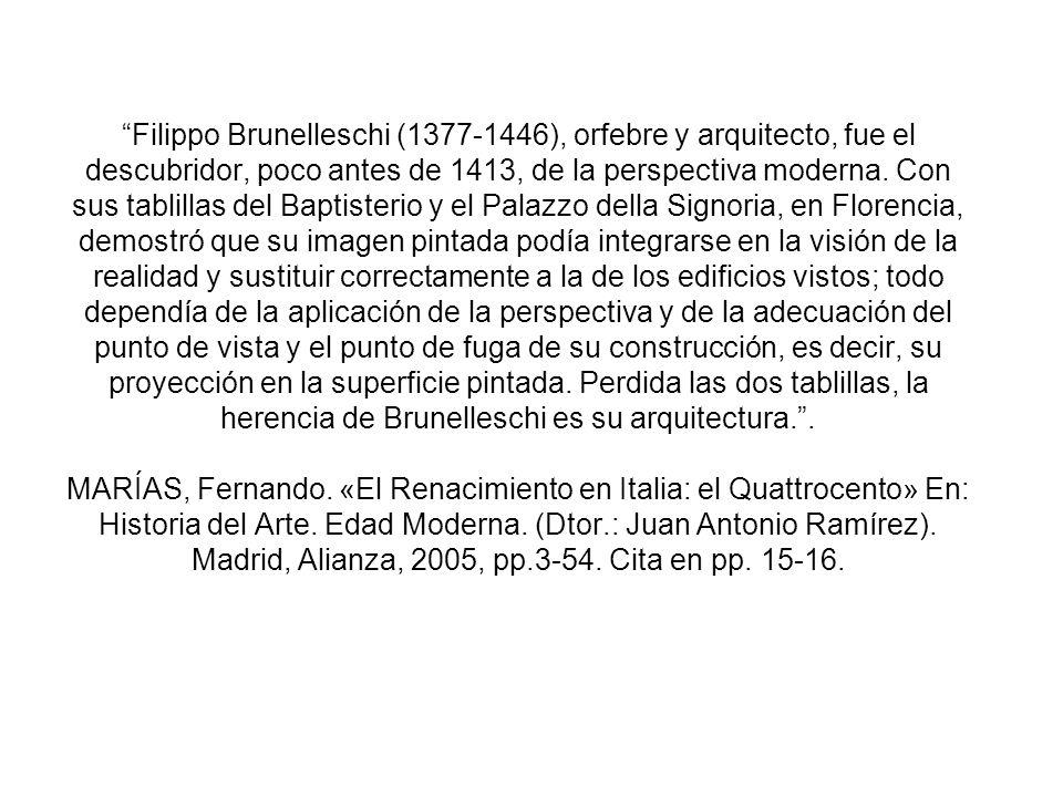 Filippo Brunelleschi (1377-1446), orfebre y arquitecto, fue el descubridor, poco antes de 1413, de la perspectiva moderna. Con sus tablillas del Bapti