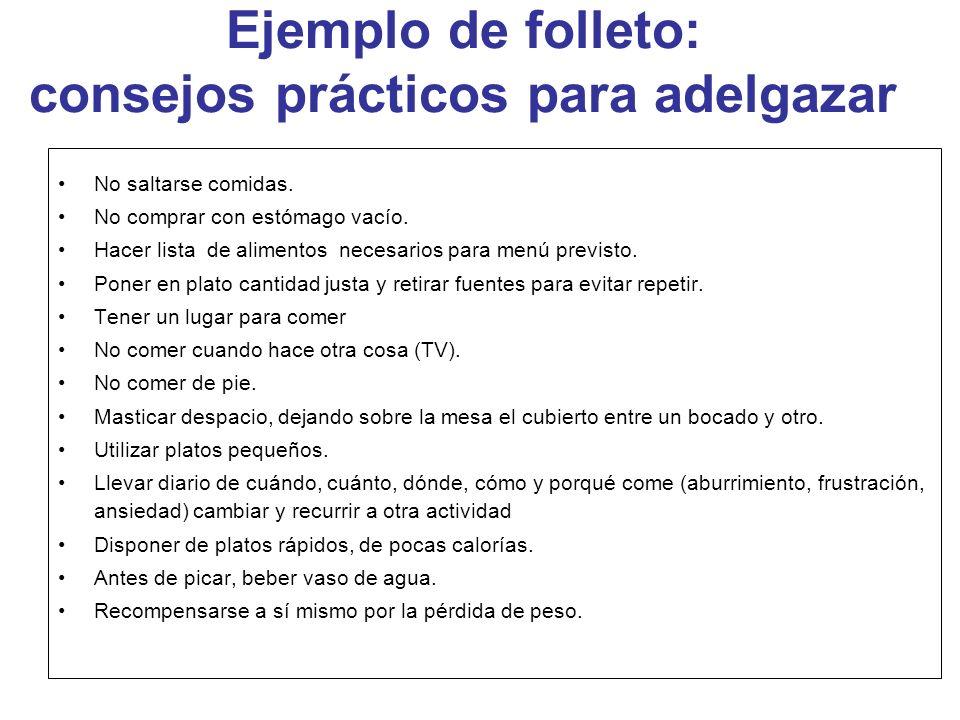 Ejemplo de folleto: consejos prácticos para adelgazar No saltarse comidas. No comprar con estómago vacío. Hacer lista de alimentos necesarios para men