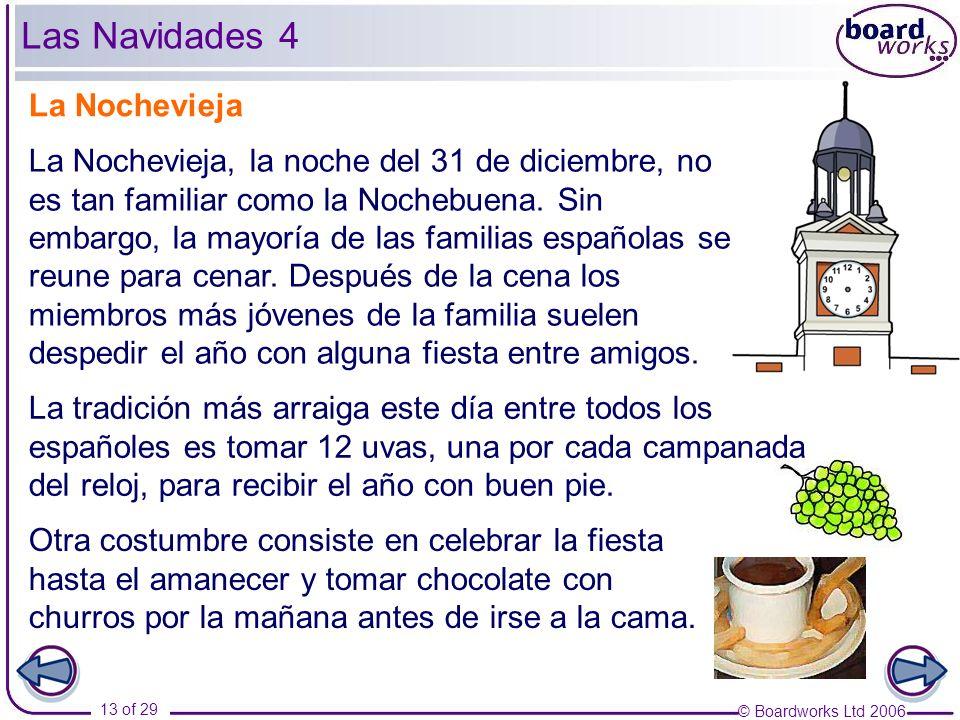 © Boardworks Ltd 2006 13 of 29 La Nochevieja La Nochevieja, la noche del 31 de diciembre, no es tan familiar como la Nochebuena. Sin embargo, la mayor