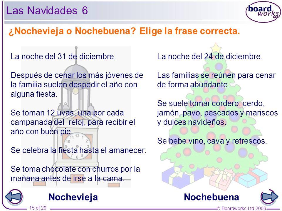© Boardworks Ltd 2006 15 of 29 ¿Nochevieja o Nochebuena? Elige la frase correcta. La noche del 31 de diciembre. La noche del 24 de diciembre. Las Navi
