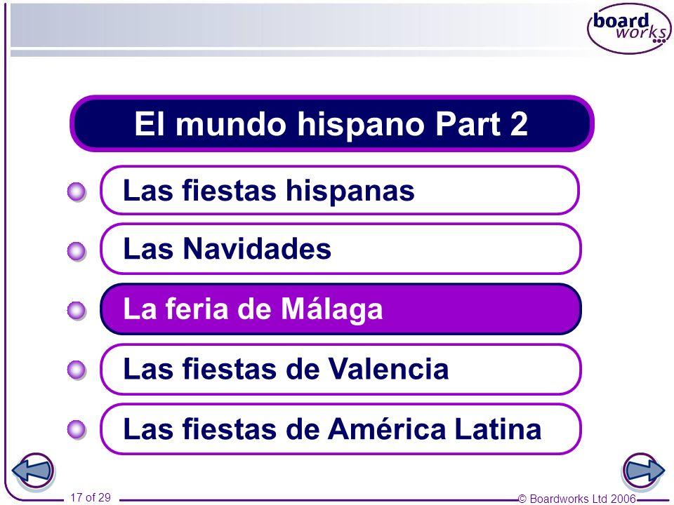 © Boardworks Ltd 2006 17 of 29 El mundo hispano Part 2 Las fiestas hispanas Las Navidades Las fiestas de Valencia La feria de Málaga Las fiestas de Am