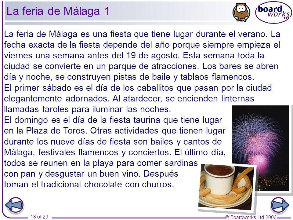 © Boardworks Ltd 2006 18 of 29 La feria de Málaga es una fiesta que tiene lugar durante el verano. La fecha exacta de la fiesta depende del año porque