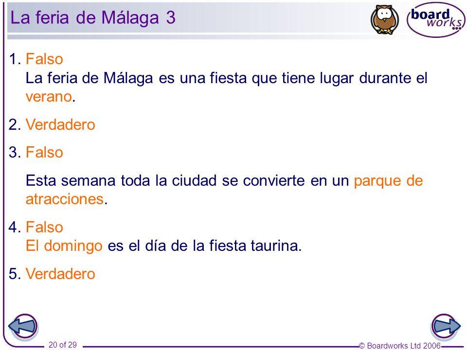 © Boardworks Ltd 2006 20 of 29 1. Falso La feria de Málaga es una fiesta que tiene lugar durante el verano. 2. Verdadero 3. Falso Esta semana toda la