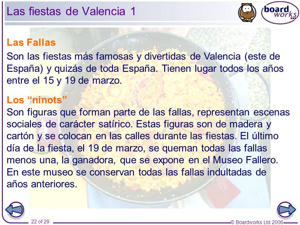 © Boardworks Ltd 2006 22 of 29 Las Fallas Son las fiestas más famosas y divertidas de Valencia (este de España) y quizás de toda España. Tienen lugar