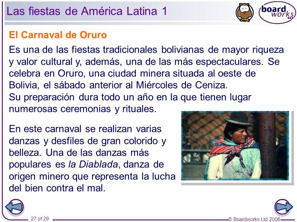© Boardworks Ltd 2006 27 of 29 El Carnaval de Oruro Es una de las fiestas tradicionales bolivianas de mayor riqueza y valor cultural y, además, una de