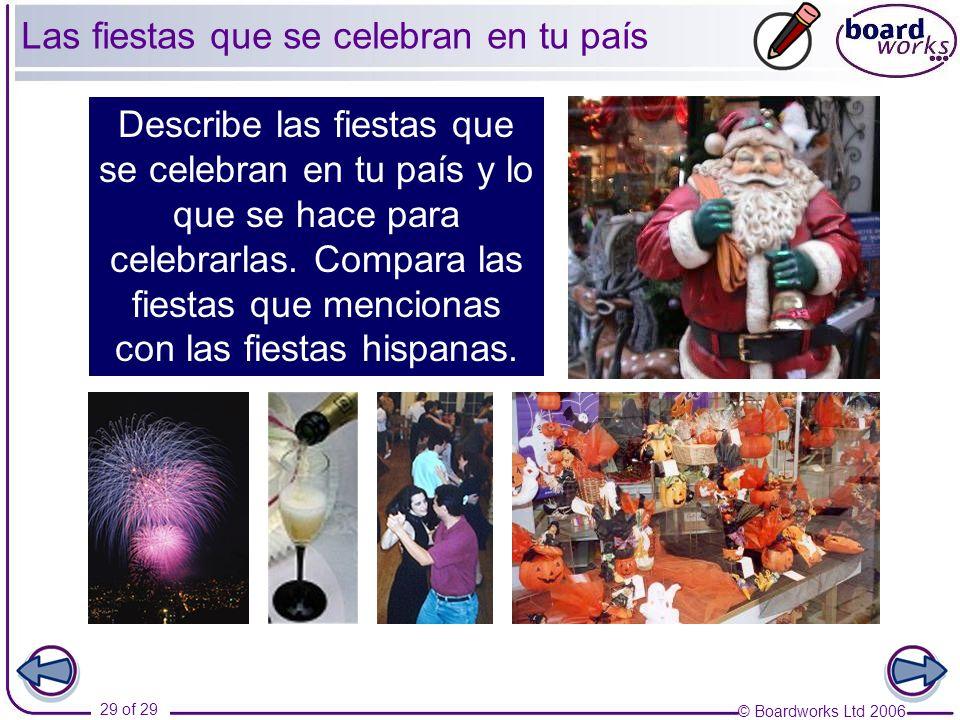 © Boardworks Ltd 2006 29 of 29 Describe las fiestas que se celebran en tu país y lo que se hace para celebrarlas. Compara las fiestas que mencionas co