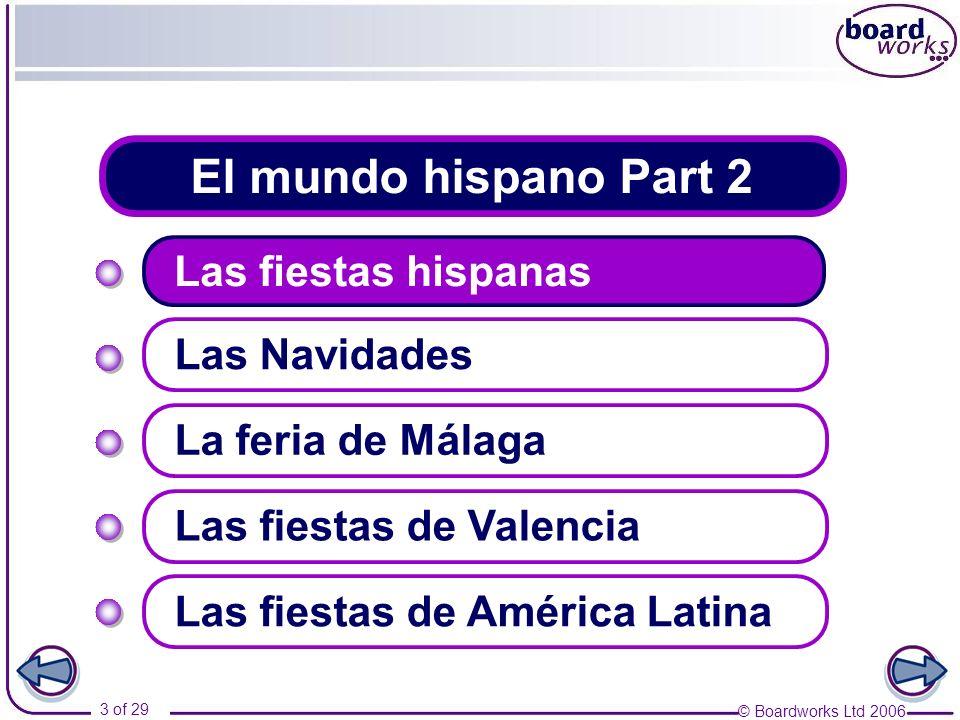 © Boardworks Ltd 2006 3 of 29 El mundo hispano Part 2 Las fiestas hispanas Las Navidades Las fiestas de Valencia La feria de Málaga Las fiestas de Amé