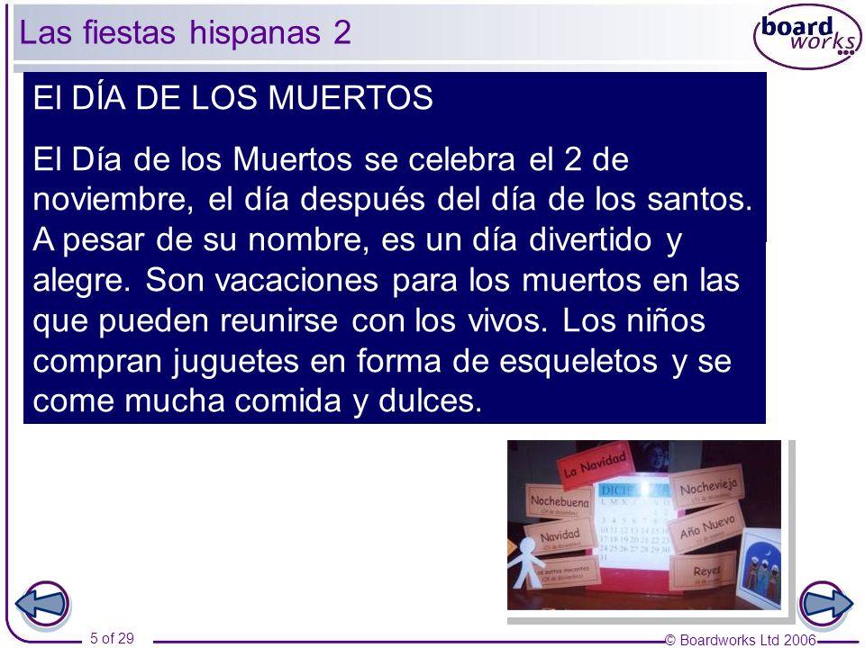 © Boardworks Ltd 2006 26 of 29 El mundo hispano Part 2 Las fiestas hispanas Las Navidades Las fiestas de Valencia La feria de Málaga Las fiestas de América Latina