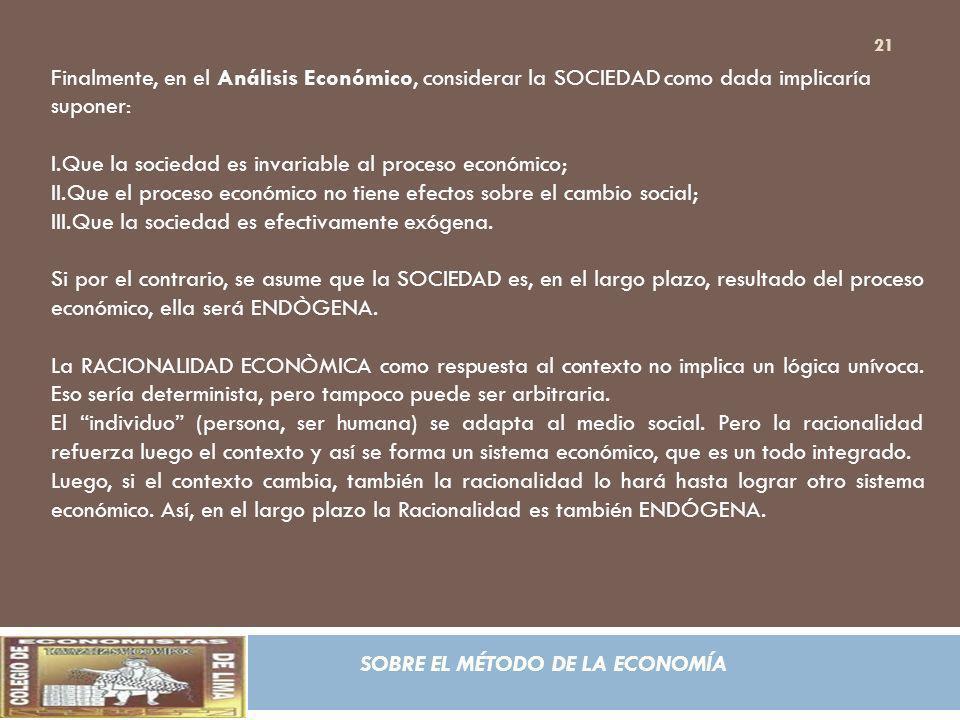 SOBRE EL MÉTODO DE LA ECONOMÍA Finalmente, en el Análisis Económico, considerar la SOCIEDAD como dada implicaría suponer: I.Que la sociedad es invaria