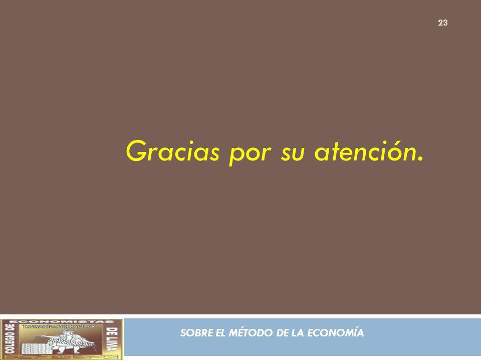 SOBRE EL MÉTODO DE LA ECONOMÍA Gracias por su atención. 23