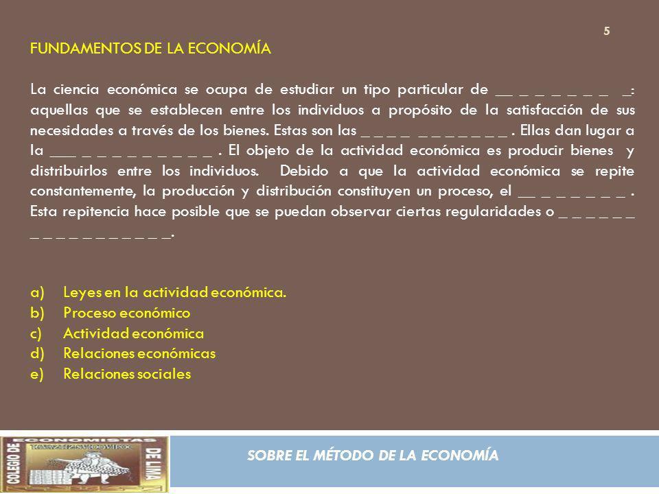 SOBRE EL MÉTODO DE LA ECONOMÍA FUNDAMENTOS DE LA ECONOMÍA La ciencia económica se ocupa de estudiar un tipo particular de __ _ _ _ _ _ _ _: aquellas q