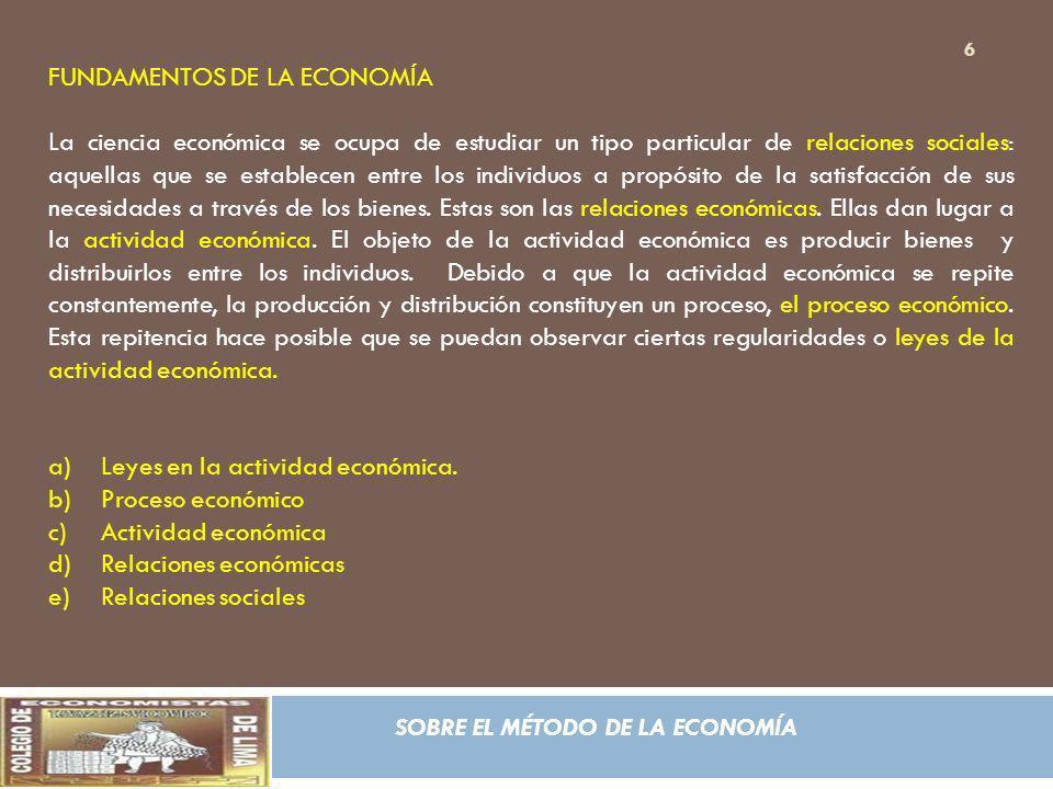 SOBRE EL MÉTODO DE LA ECONOMÍA FUNDAMENTOS DE LA ECONOMÍA La ciencia económica se ocupa de estudiar un tipo particular de relaciones sociales: aquella