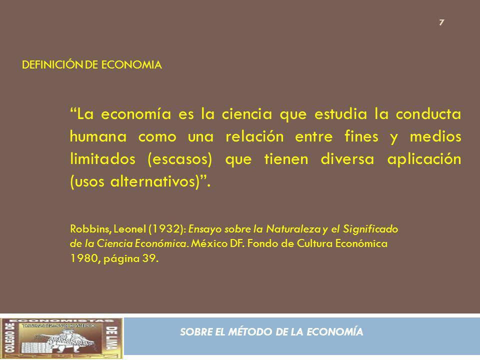 SOBRE EL MÉTODO DE LA ECONOMÍA DEFINICIÓN DE ECONOMIA La economía es la ciencia que estudia la conducta humana como una relación entre fines y medios