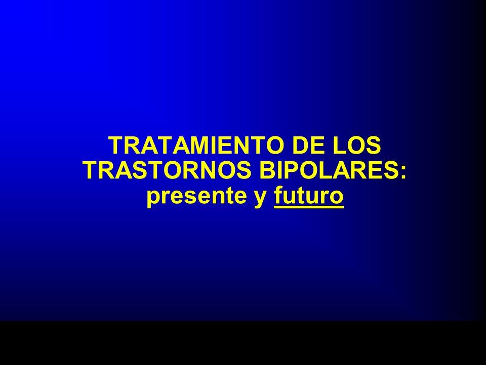 TRATAMIENTO DE LOS TRASTORNOS BIPOLARES: presente y futuro