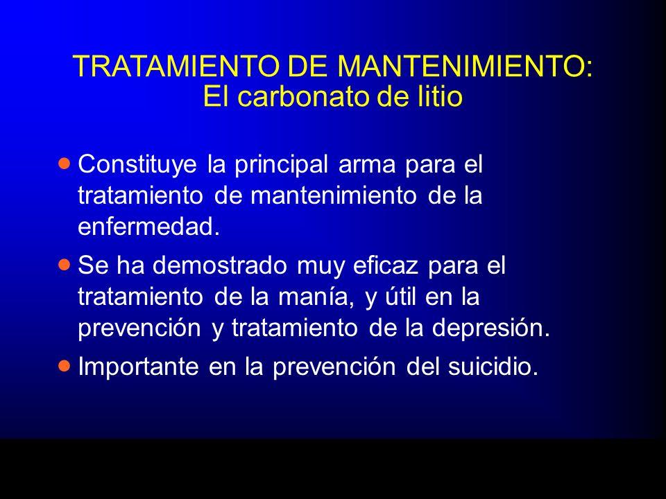 TRATAMIENTO DE MANTENIMIENTO: El carbonato de litio Constituye la principal arma para el tratamiento de mantenimiento de la enfermedad. Se ha demostra