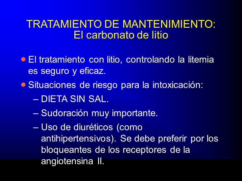 TRATAMIENTO DE MANTENIMIENTO: El carbonato de litio El tratamiento con litio, controlando la litemia es seguro y eficaz. Situaciones de riesgo para la