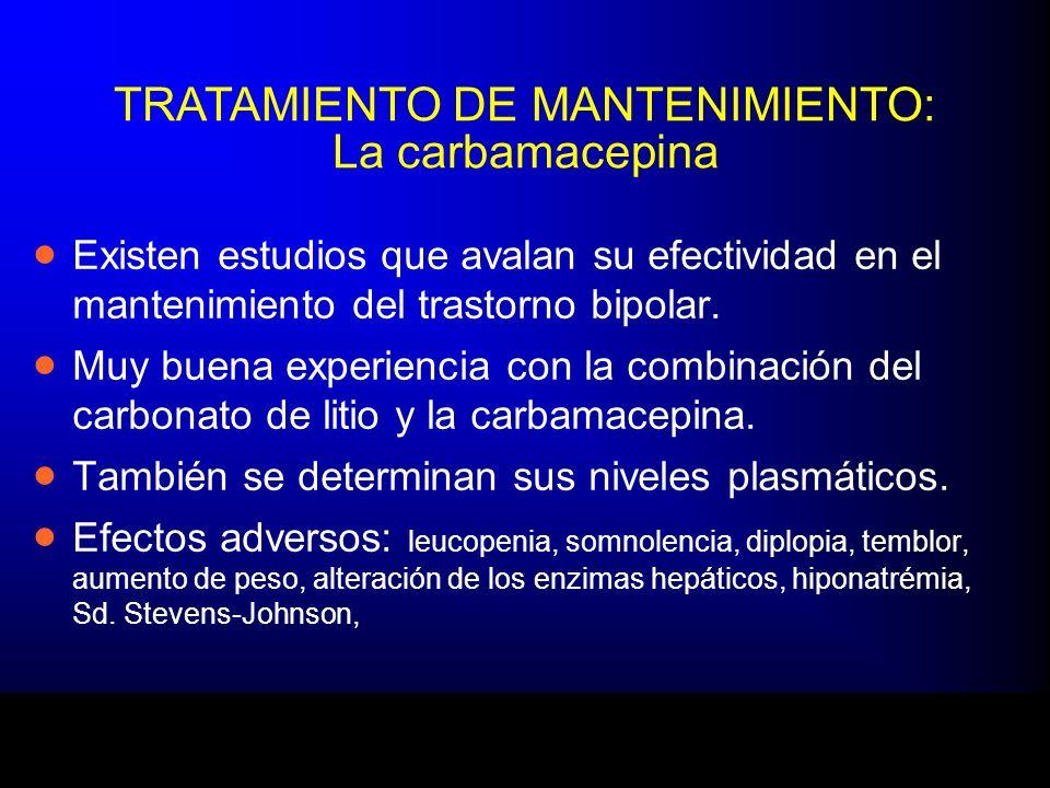 TRATAMIENTO DE MANTENIMIENTO: La carbamacepina Existen estudios que avalan su efectividad en el mantenimiento del trastorno bipolar. Muy buena experie