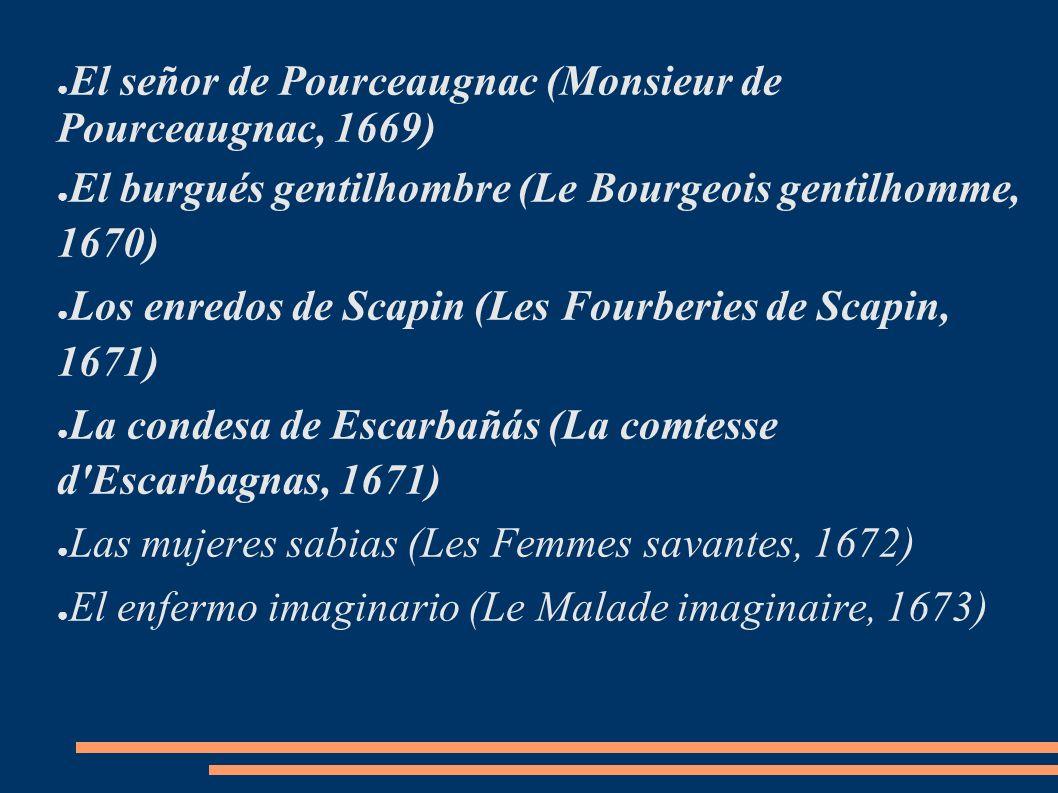 El señor de Pourceaugnac (Monsieur de Pourceaugnac, 1669) El burgués gentilhombre (Le Bourgeois gentilhomme, 1670) Los enredos de Scapin (Les Fourberi