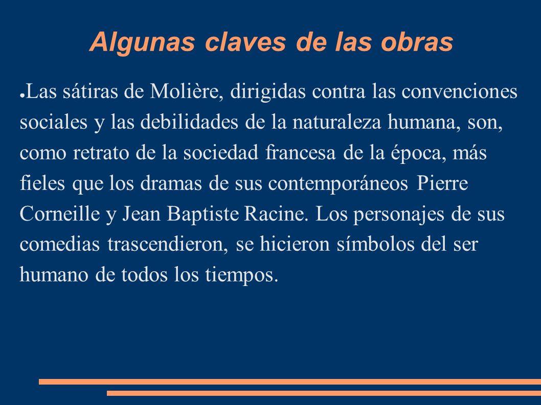 Algunas claves de las obras Las sátiras de Molière, dirigidas contra las convenciones sociales y las debilidades de la naturaleza humana, son, como re