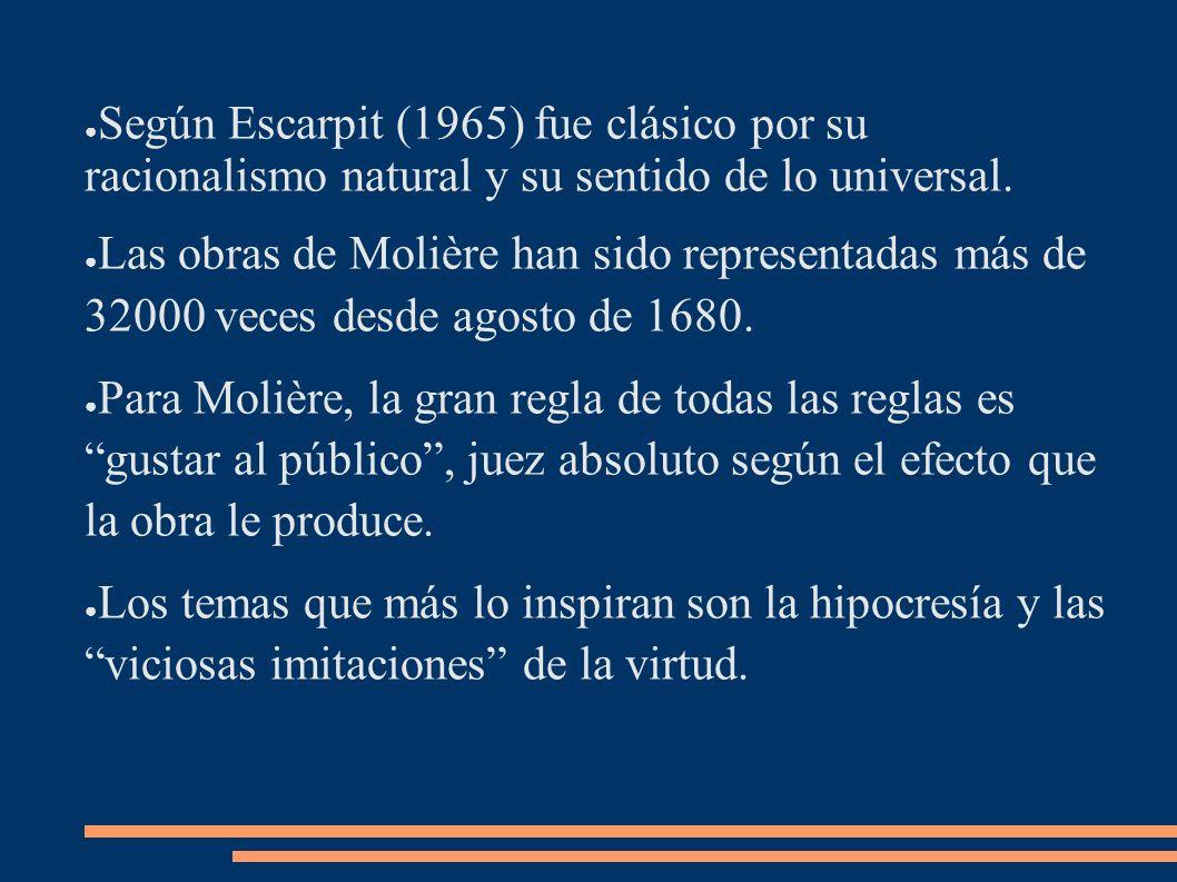 Según Escarpit (1965) fue clásico por su racionalismo natural y su sentido de lo universal. Las obras de Molière han sido representadas más de 32000 v