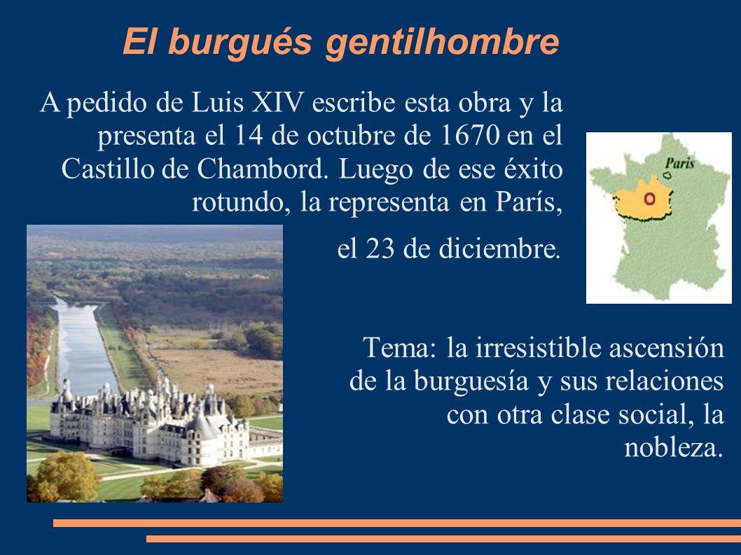 Tema: la irresistible ascensión de la burguesía y sus relaciones con otra clase social, la nobleza. A pedido de Luis XIV escribe esta obra y la presen