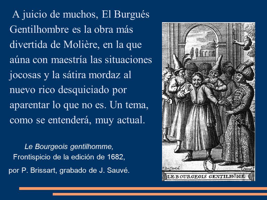 A juicio de muchos, El Burgués Gentilhombre es la obra más divertida de Molière, en la que aúna con maestría las situaciones jocosas y la sátira morda
