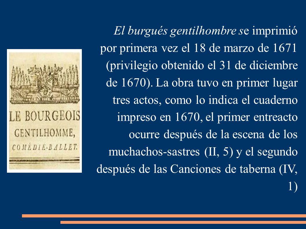 El burgués gentilhombre se imprimió por primera vez el 18 de marzo de 1671 (privilegio obtenido el 31 de diciembre de 1670). La obra tuvo en primer lu