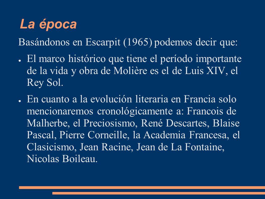 La época Basándonos en Escarpit (1965) podemos decir que: El marco histórico que tiene el período importante de la vida y obra de Molière es el de Lui