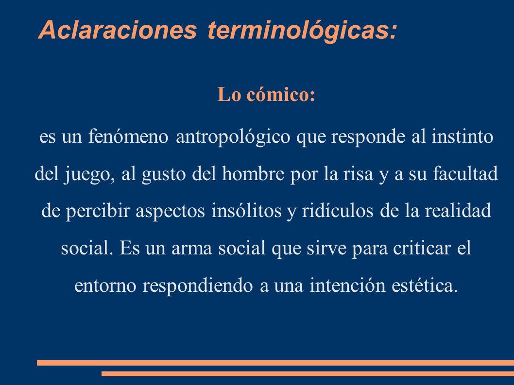 Aclaraciones terminológicas: Lo cómico: es un fenómeno antropológico que responde al instinto del juego, al gusto del hombre por la risa y a su facult