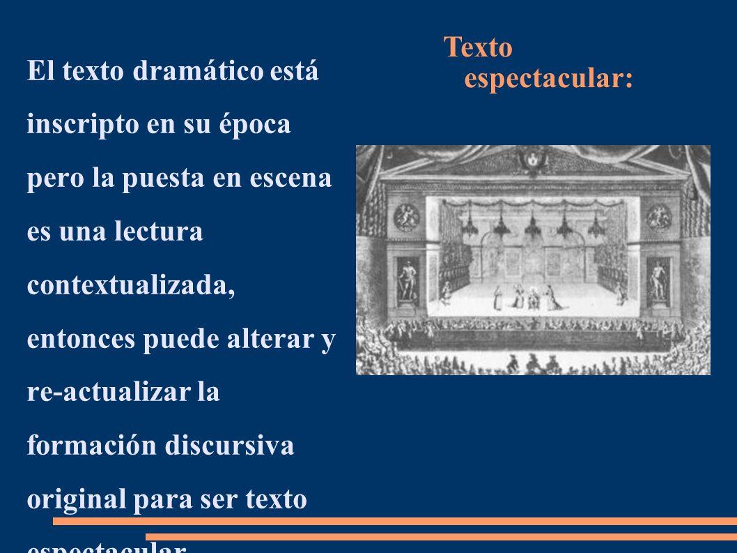 El texto dramático está inscripto en su época pero la puesta en escena es una lectura contextualizada, entonces puede alterar y re-actualizar la forma