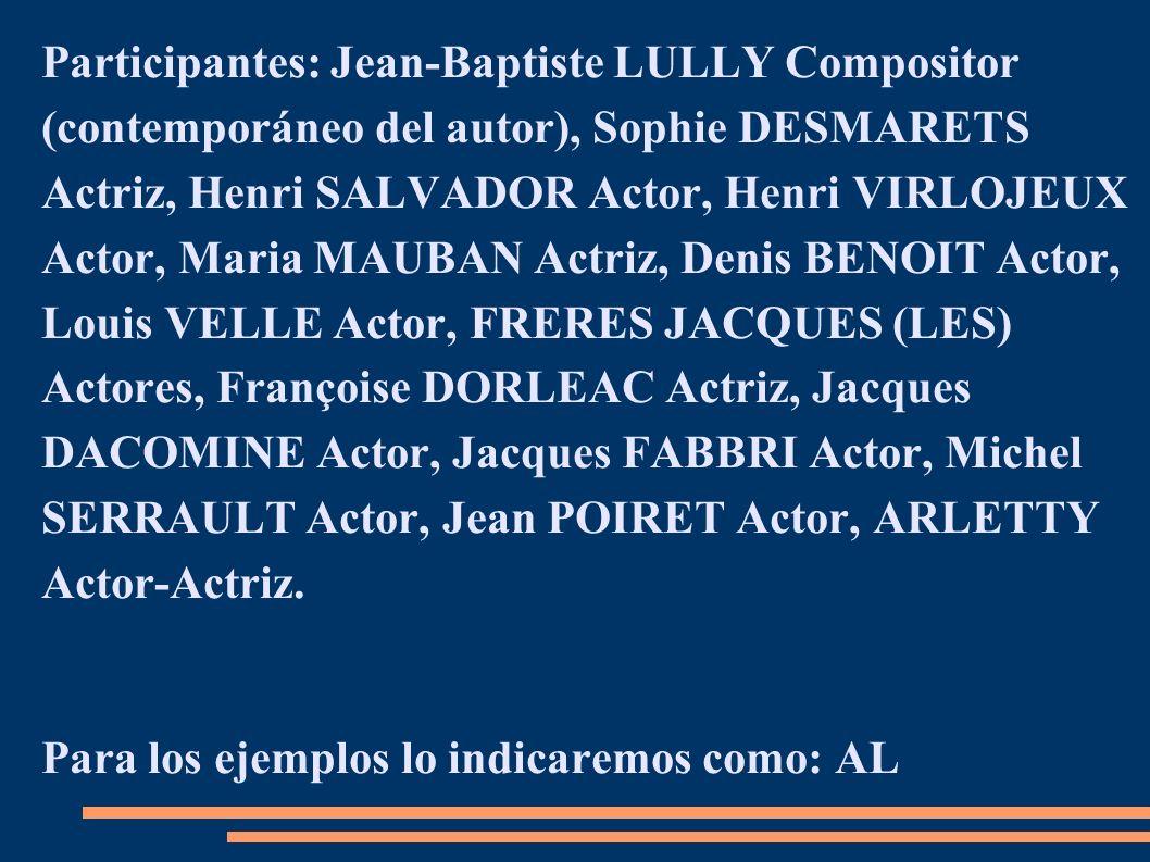 Participantes: Jean-Baptiste LULLY Compositor (contemporáneo del autor), Sophie DESMARETS Actriz, Henri SALVADOR Actor, Henri VIRLOJEUX Actor, Maria M