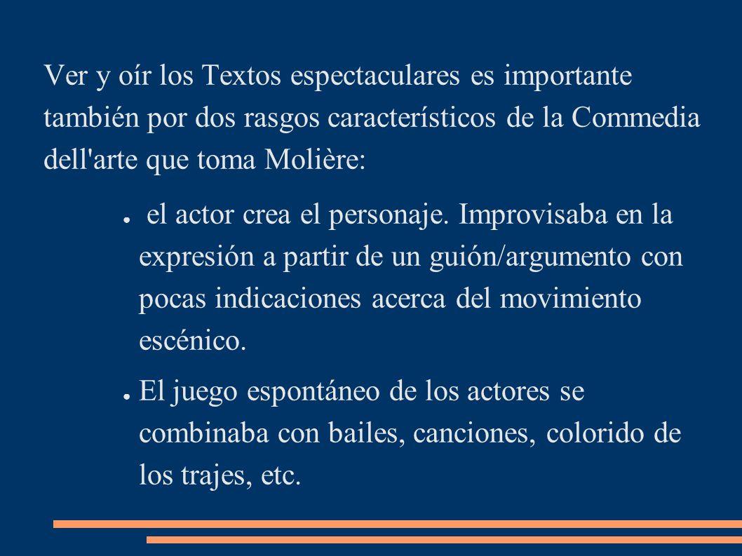 Ver y oír los Textos espectaculares es importante también por dos rasgos característicos de la Commedia dell'arte que toma Molière: el actor crea el p